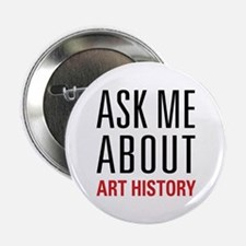 "Art History - Ask Me About 2.25"" Button"