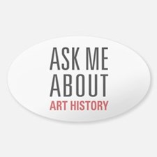 Art History - Ask Me About Sticker (Oval)