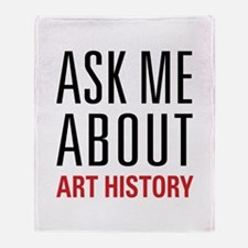Art History - Ask Me About Throw Blanket