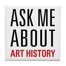 Art History - Ask Me About Tile Coaster