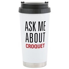 Croquet - Ask Me About Travel Coffee Mug