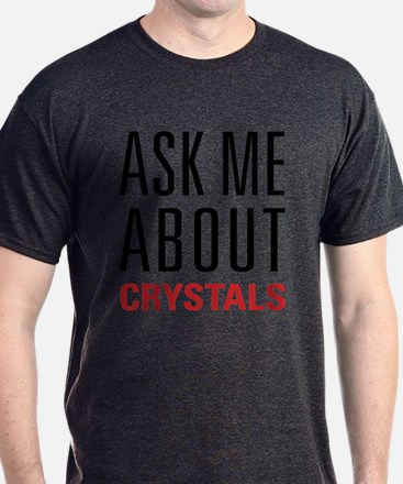 Crystals - Ask Me About - T-Shirt