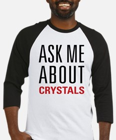 Crystals - Ask Me About - Baseball Jersey