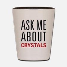 Crystals - Ask Me About - Shot Glass