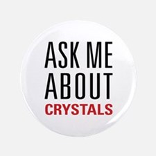 "Crystals - Ask Me About - 3.5"" Button"