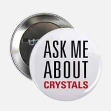 "Crystals - Ask Me About - 2.25"" Button"