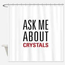 Crystals - Ask Me About - Shower Curtain