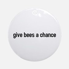 Give bees a chance Ornament (Round)