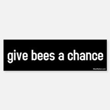 Give bees a chance Bumper Bumper Bumper Sticker