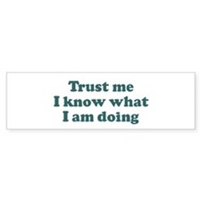 Trust me I know what I am d Bumper Bumper Sticker