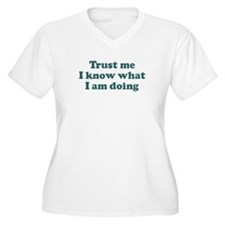 Trust me  I know what  I am d T-Shirt