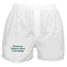 Trust me  I know what  I am d Boxer Shorts