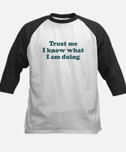Trust me I know what I am d Tee