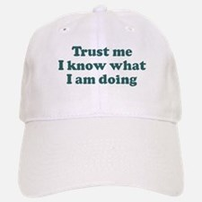 Trust me I know what I am d Baseball Baseball Cap