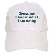 Trust me I know what I am d Baseball Cap