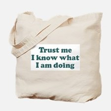 Trust me I know what I am d Tote Bag