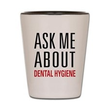 Dental Hygiene - Ask Me About - Shot Glass
