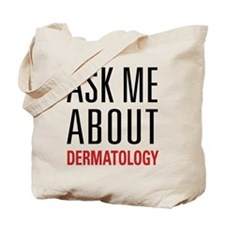 Dermatology - Ask Me About Tote Bag