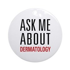 Dermatology - Ask Me About Ornament (Round)