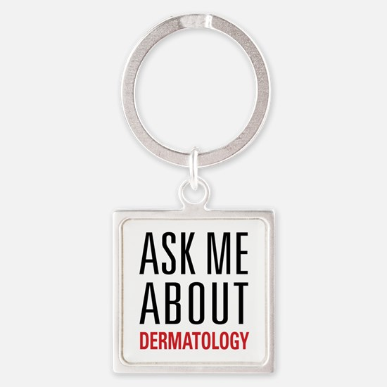 Dermatology - Ask Me About Square Keychain