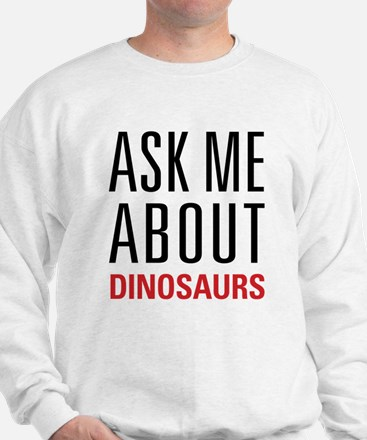 Dinosaurs - Ask Me About - Sweatshirt