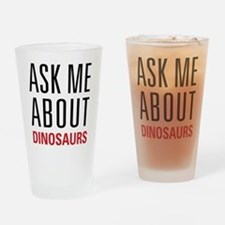 Dinosaurs - Ask Me About - Drinking Glass