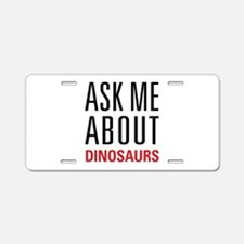 Dinosaurs - Ask Me About - Aluminum License Plate