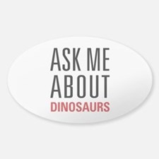 Dinosaurs - Ask Me About - Sticker (Oval)