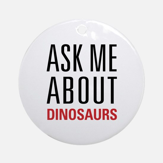 Dinosaurs - Ask Me About - Ornament (Round)
