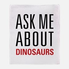 Dinosaurs - Ask Me About - Throw Blanket