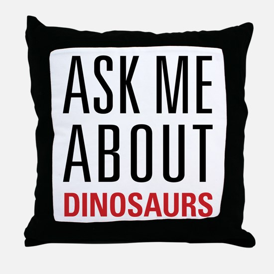 Dinosaurs - Ask Me About - Throw Pillow