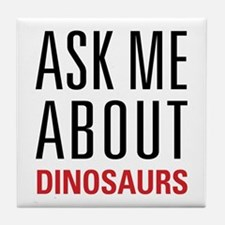 Dinosaurs - Ask Me About - Tile Coaster