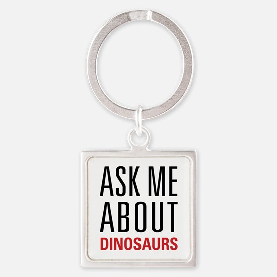 Dinosaurs - Ask Me About - Square Keychain