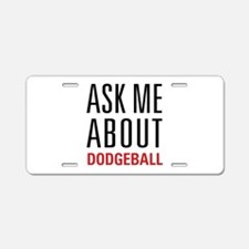 Dodgeball - Ask Me About - Aluminum License Plate