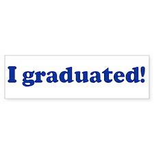 I graduated! Bumper Bumper Sticker