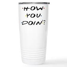 How you Doin ? Travel Mug