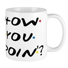 How you Doin ? Mugs