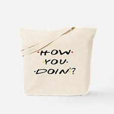 How you Doin ? Tote Bag