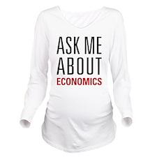 Economics - Ask Me A Long Sleeve Maternity T-Shirt