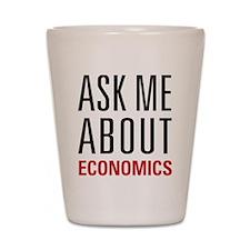 Economics - Ask Me About - Shot Glass