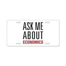 Economics - Ask Me About - Aluminum License Plate