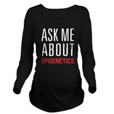 Epigenetics - Ask Me Long Sleeve Maternity T-Shirt