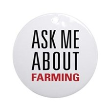 Farming - Ask Me About - Ornament (Round)