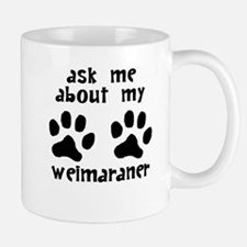 Ask Me About My Weimaraner Mugs