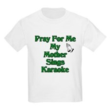 Pray for me my mother sings k T-Shirt