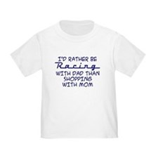 rather be racing with dad2.png T-Shirt