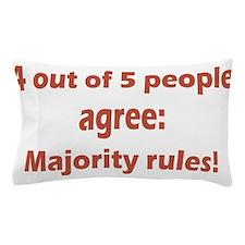 Majority Rules Pillow Case