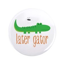 """Later Gator 3.5"""" Button"""