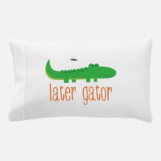 Later Gator Pillow Case