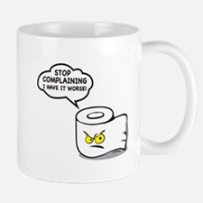 STOP  COMPLAINING I HAVE IT WORSE! Mugs